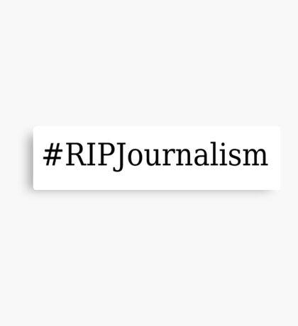 #RIPJournalism Canvas Print
