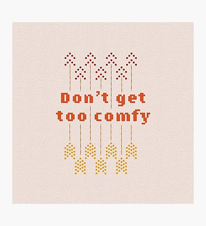 Don't Get Too Comfy Photographic Print