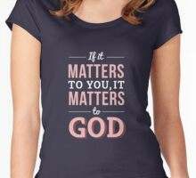 If It matters To You, It Matters To God Women's Fitted Scoop T-Shirt