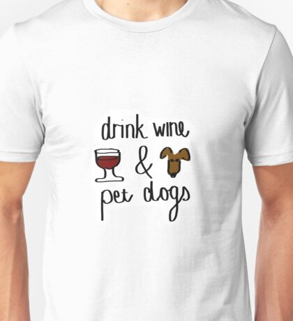 Drink wine and pet dogs Unisex T-Shirt