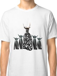 The Knights Who Say/Spell Ni Classic T-Shirt