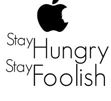 Stay Hungry, Stay Foolish - Steve Jobs 1955 - 2011 by Swillips
