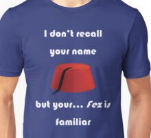 I don't recall your name but your fez is familiar - light text Unisex T-Shirt