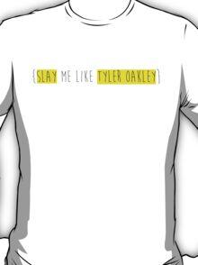 Slay me like Tyler Oakley! T-Shirt