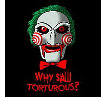 Why so Torturous? Photographic Print