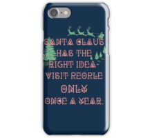 Santa Claus has the right idea - visit people only once a year. iPhone Case/Skin