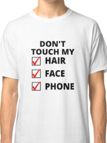 Don't Touch My Hair, Face Or Phone Classic T-Shirt