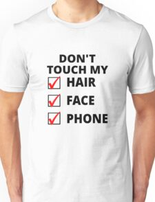 Don't Touch My Hair, Face Or Phone Unisex T-Shirt