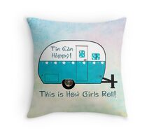 Tin Can Happy...That's How Girls Roll Throw Pillow
