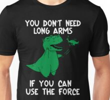 Don't Need Long Arms If You Use The Force T-Rex Unisex T-Shirt
