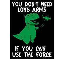 Don't Need Long Arms If You Use The Force T-Rex Photographic Print