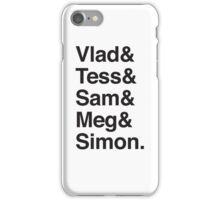 Vlad & Tess & Sam & Meg and Simon. iPhone Case/Skin