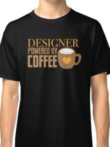 Designer powered by coffee Classic T-Shirt