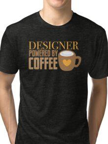 Designer powered by coffee Tri-blend T-Shirt