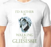 I'd Rather be Walking on Gliese 581e Unisex T-Shirt