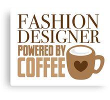 Fashion Designer powered by coffee Canvas Print