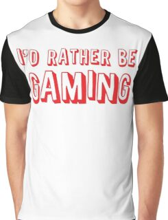 I'd rather be GAMING Graphic T-Shirt