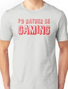 I'd rather be GAMING Unisex T-Shirt
