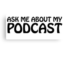 Ask me about my podcast (black) Canvas Print