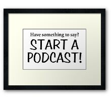 Have something to say? Start a podcast! (black) Framed Print