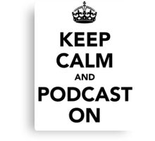 Keep calm and podcast on (black) Canvas Print