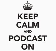 Keep calm and podcast on (black) by solotalkmedia