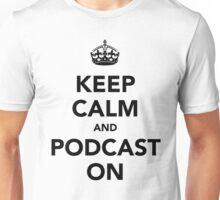 Keep calm and podcast on (black) Unisex T-Shirt