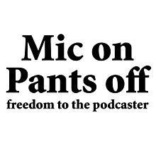 Mic on Pants Off (black) Photographic Print