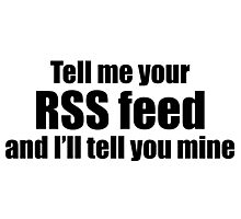 Tell me your RSS Feed and I'll tell you mine (black) Photographic Print
