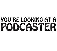 You're looking at a podcaster (black) Photographic Print