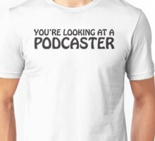 You're looking at a podcaster (black) Unisex T-Shirt