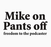 Mike on Pants Off (black) by solotalkmedia