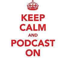 Keep Calm and Podcast On (red) Photographic Print
