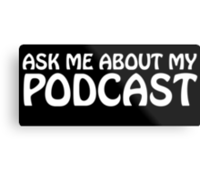 Ask me about my podcast (white) Metal Print