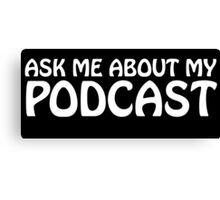 Ask me about my podcast (white) Canvas Print