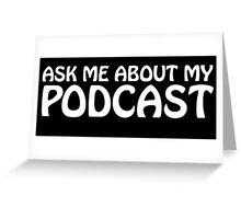 Ask me about my podcast (white) Greeting Card