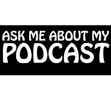 Ask me about my podcast (white) Photographic Print