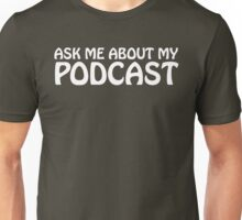 Ask me about my podcast (white) Unisex T-Shirt