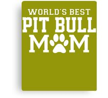 World's Best Pit Bull Mom Canvas Print