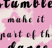 If you stumble, make it part of the dance  Sticker