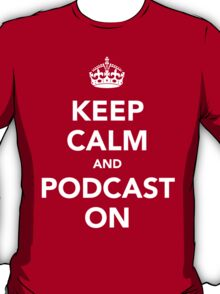 Keep Calm and Podcast on (white) T-Shirt