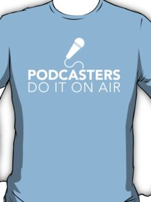 Podcasters do it on air (white) T-Shirt