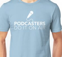 Podcasters do it on air (white) Unisex T-Shirt