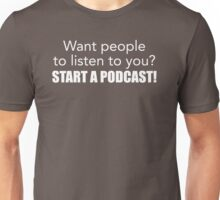 Want people to listen to you? Start a podcast! (white) Unisex T-Shirt