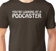 You're looking at a podcaster (white) Unisex T-Shirt