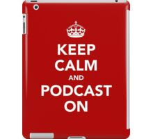 Keep Calm and Podcast on (white) iPad Case/Skin