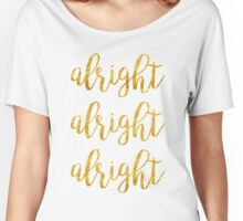 alright, alright, alright | Movies Women's Relaxed Fit T-Shirt