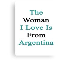 The Woman I Love Is From Argentina  Canvas Print