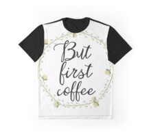 But first coffee green Graphic T-Shirt