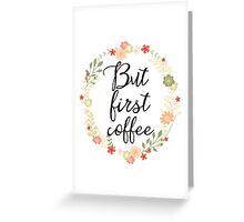 Orange But first coffee Greeting Card